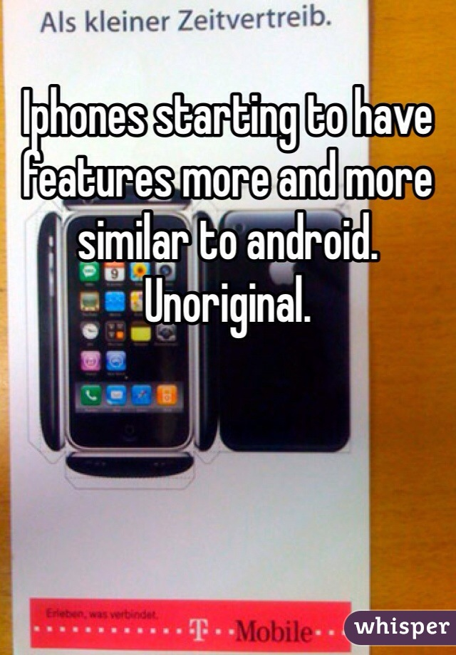 Iphones starting to have features more and more similar to android. Unoriginal.