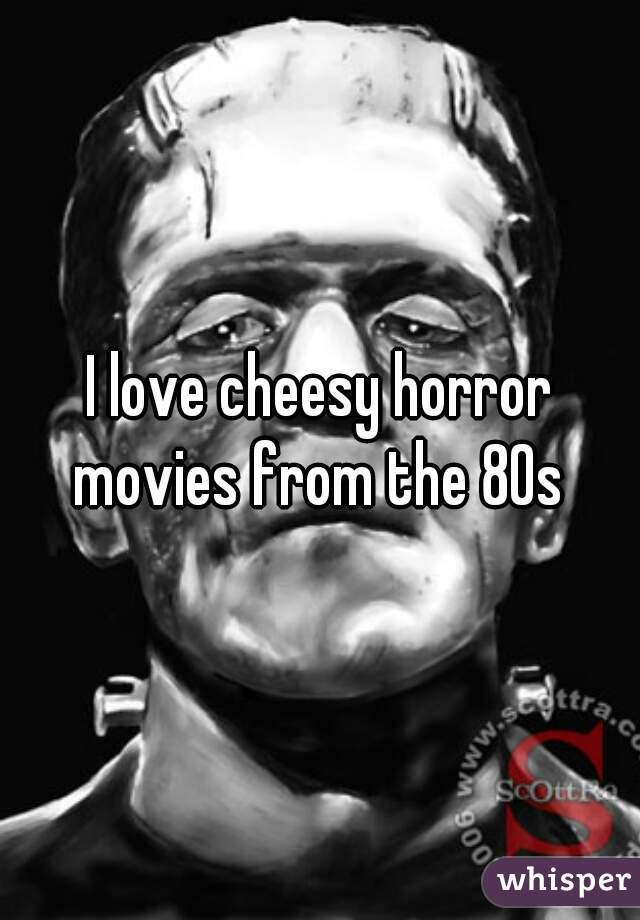 I love cheesy horror movies from the 80s