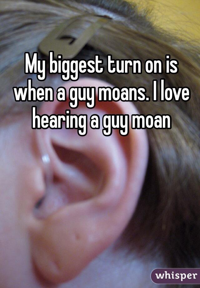 when a guy moans