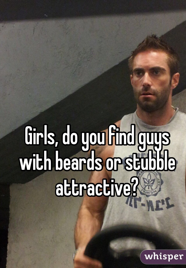 Girls, do you find guys with beards or stubble attractive?