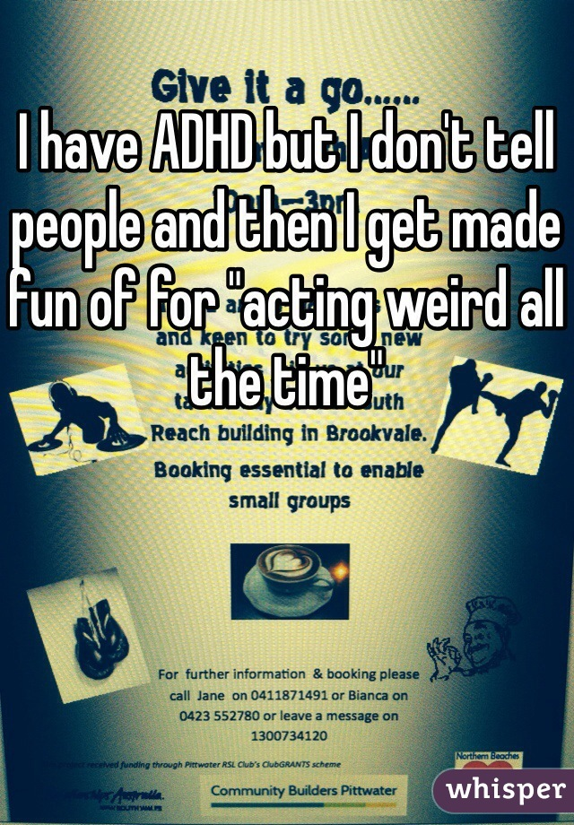 """I have ADHD but I don't tell people and then I get made fun of for """"acting weird all the time"""""""