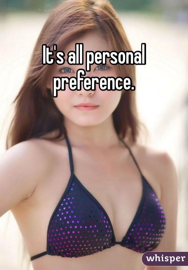 It's all personal preference.