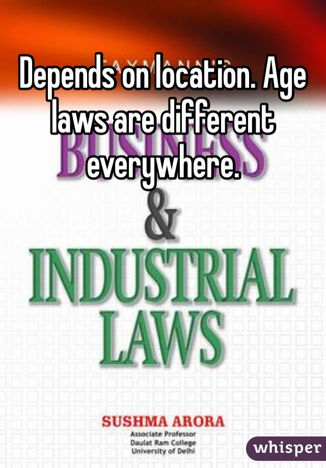 Depends on location. Age laws are different everywhere.