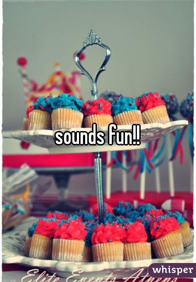 sounds fun!!