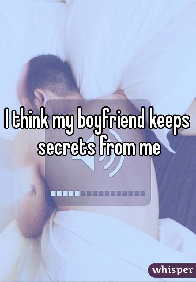 I think my boyfriend keeps secrets from me