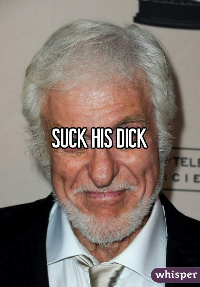 SUCK HIS DICK
