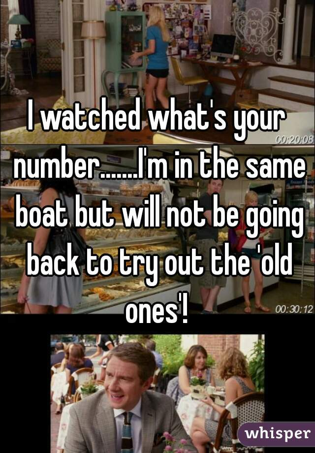 I watched what's your number.......I'm in the same boat but will not be going back to try out the 'old ones'!