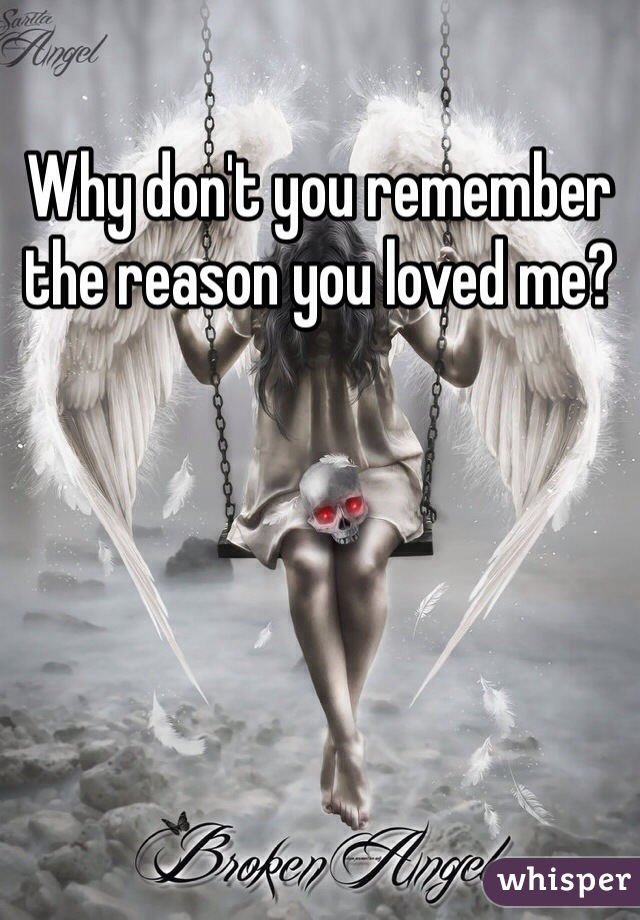 Why don't you remember the reason you loved me?
