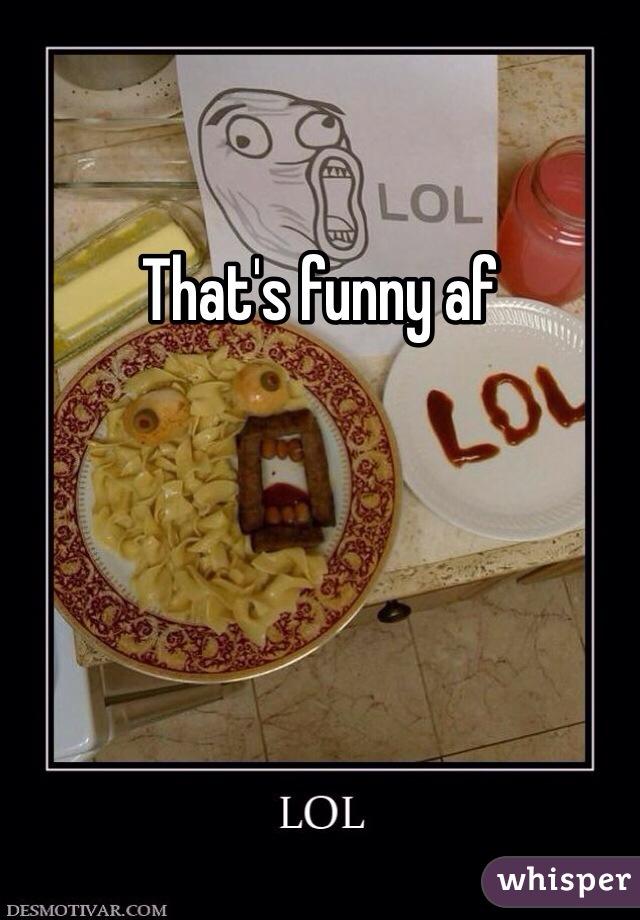 That's funny af