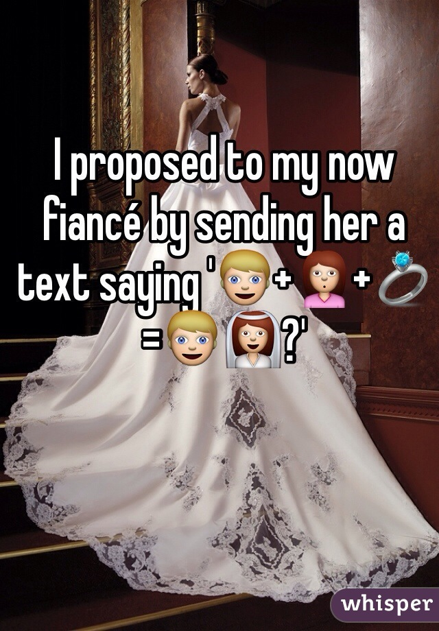 I proposed to my now fiancé by sending her a text saying '👱+🙎+💍=👱👰?'