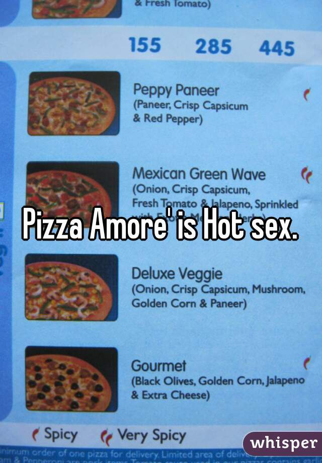 Pizza Amore' is Hot sex.