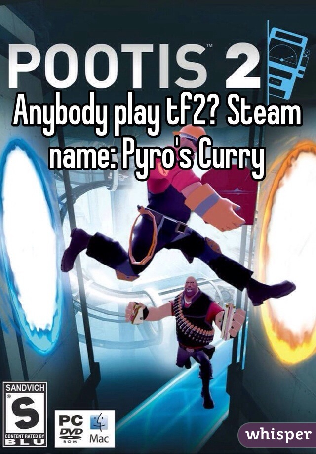 Anybody play tf2? Steam name: Pyro's Curry