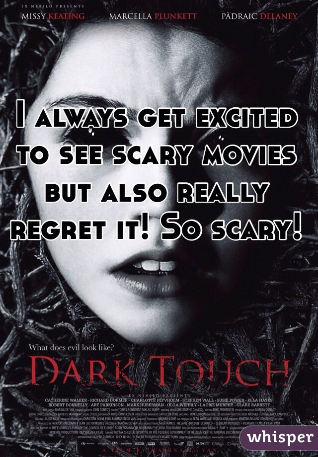 I always get excited to see scary movies but also really regret it! So scary!