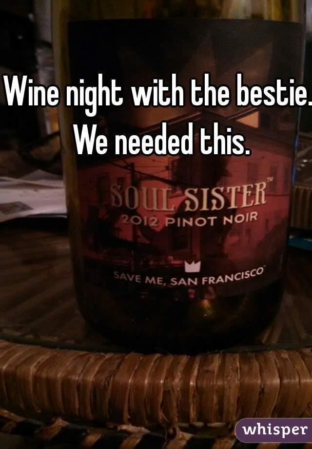 Wine night with the bestie. We needed this.