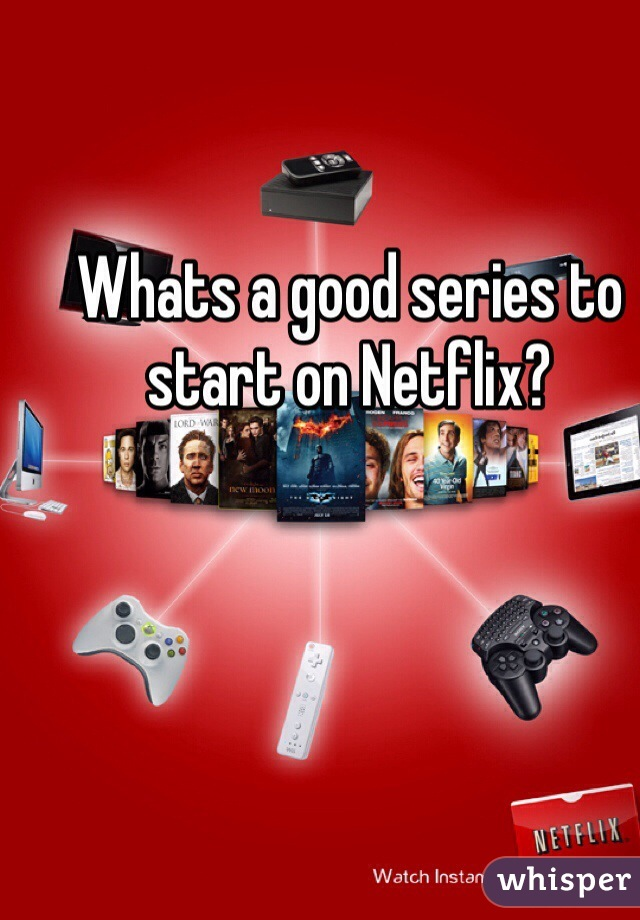 Whats a good series to start on Netflix?