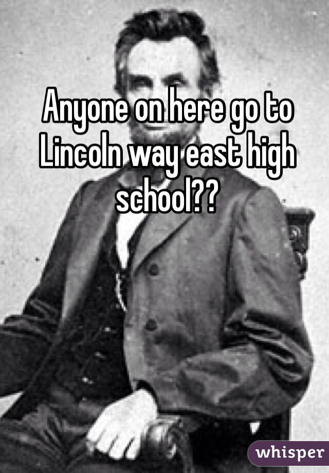 Anyone on here go to Lincoln way east high school??