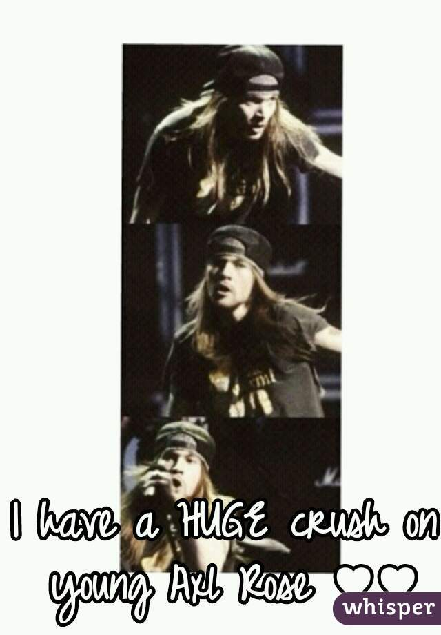 I have a HUGE crush on young Axl Rose ♥♥