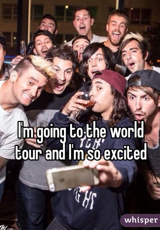 I'm going to the world tour and I'm so excited