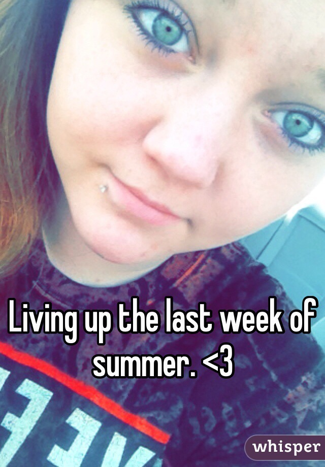 Living up the last week of summer. <3