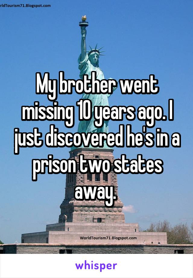 My brother went missing 10 years ago. I just discovered he's in a prison two states away.