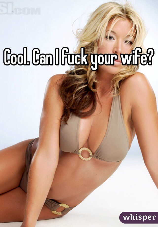 Can i fuck your wife