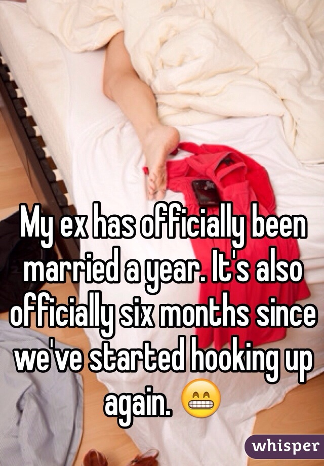 My ex has officially been married a year. It's also officially six months since we've started hooking up again. 😁