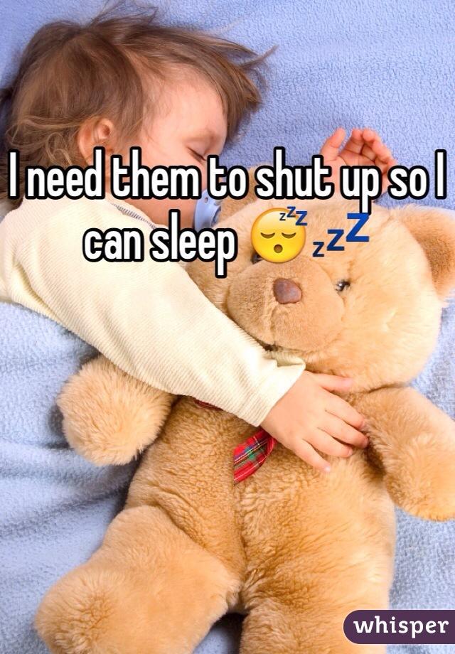 I need them to shut up so I can sleep 😴💤