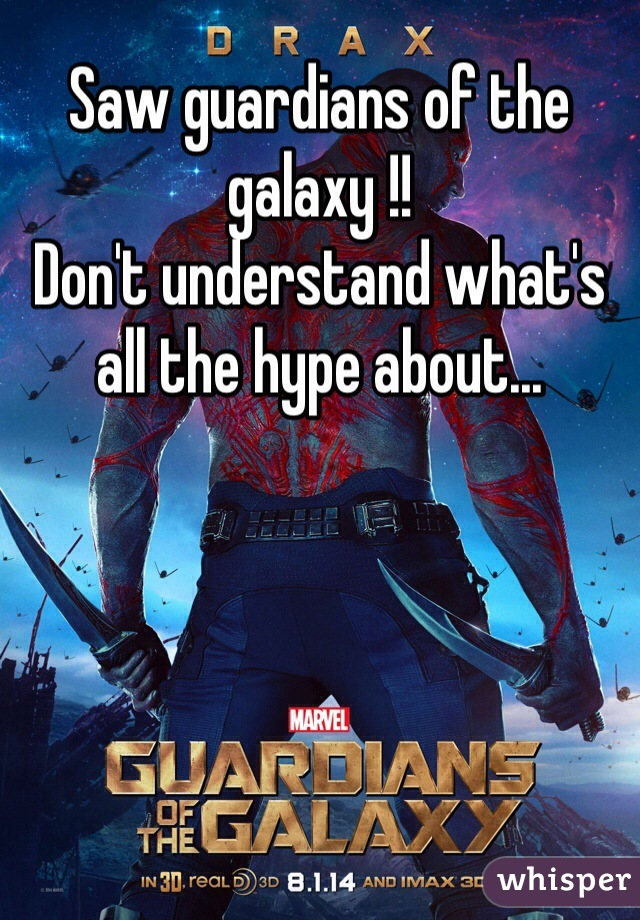 Saw guardians of the galaxy !! Don't understand what's all the hype about...