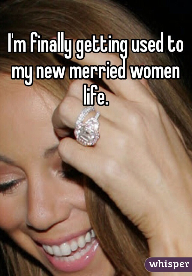 I'm finally getting used to my new merried women life.