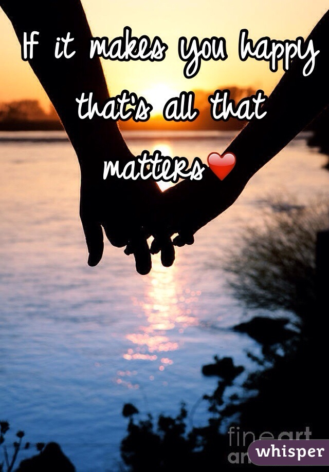 If it makes you happy that's all that matters❤️