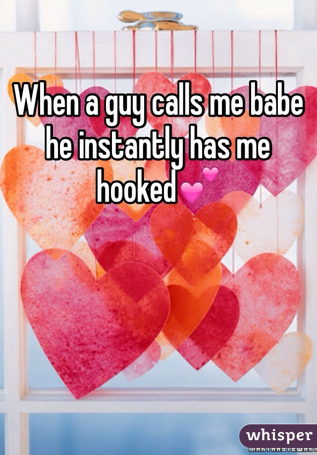 When a guy calls me babe he instantly has me hooked💕