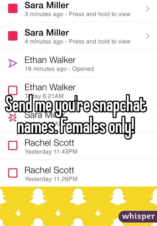 Send me you're snapchat names. Females only!