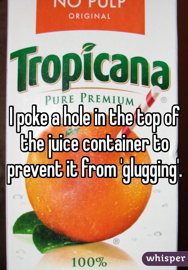 I poke a hole in the top of the juice container to prevent it from 'glugging'.
