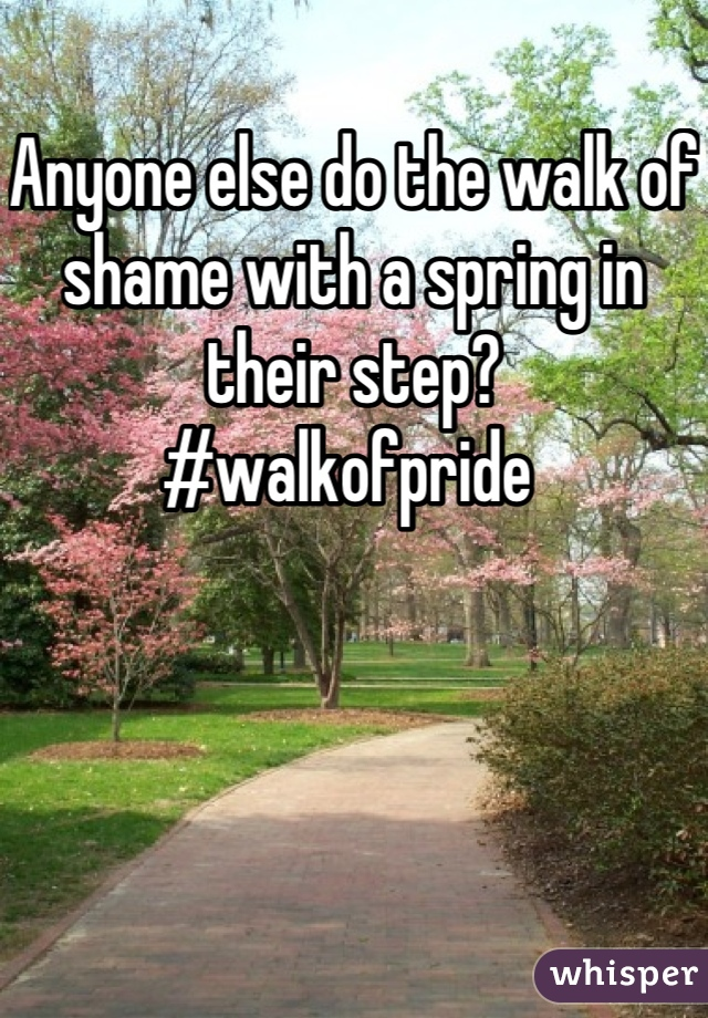 Anyone else do the walk of shame with a spring in their step? #walkofpride