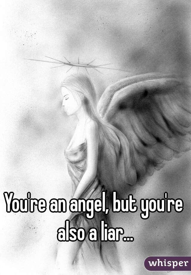 You're an angel, but you're also a liar...