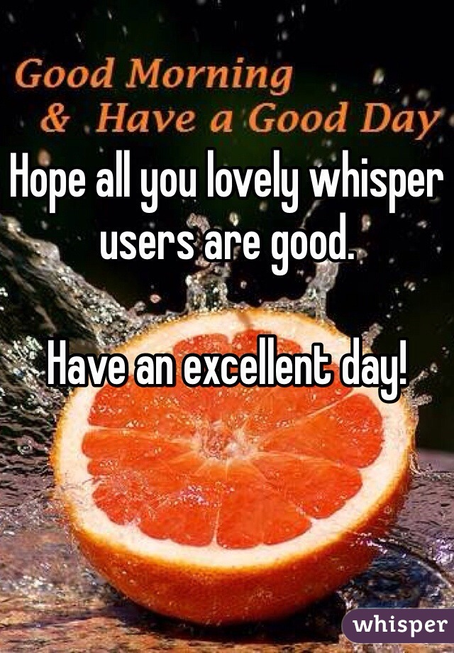 Hope all you lovely whisper users are good.  Have an excellent day!
