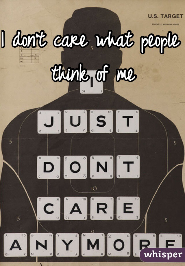 I don't care what people think of me