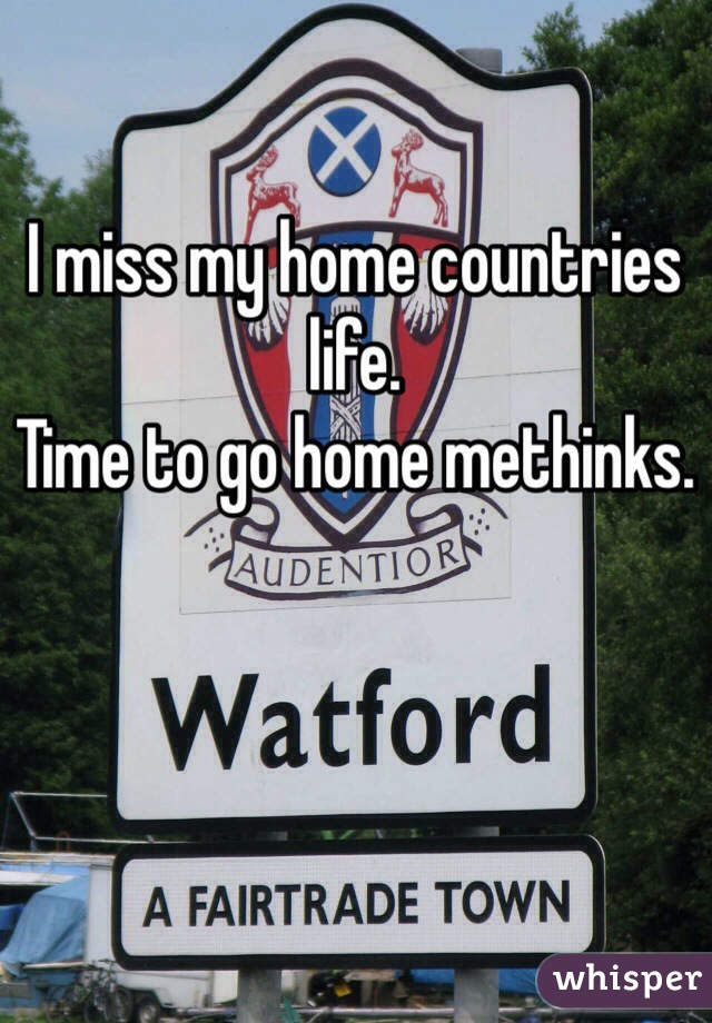 I miss my home countries life.  Time to go home methinks.