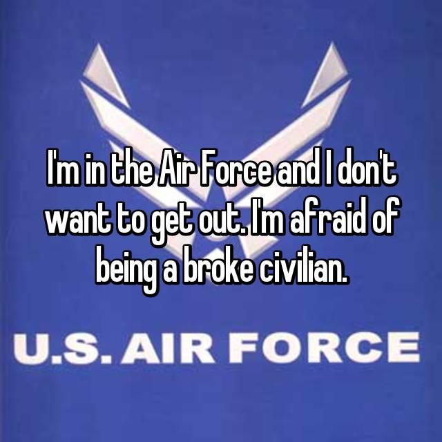 I'm in the Air Force and I don't want to get out. I'm afraid of being a broke civilian.
