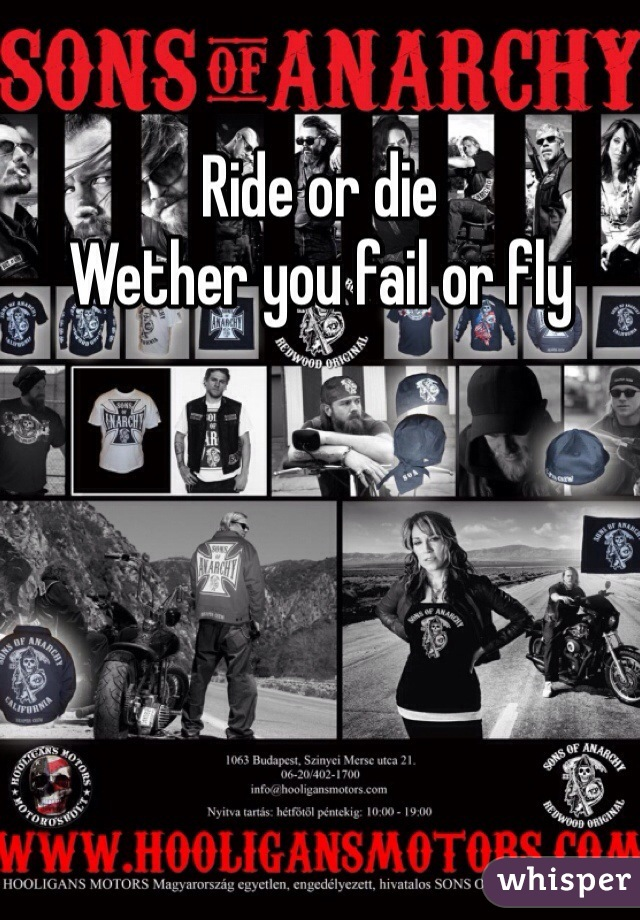 Ride or die Wether you fail or fly