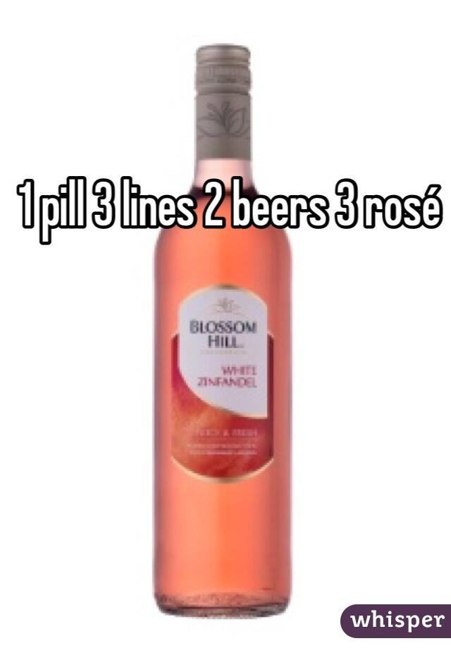 1 pill 3 lines 2 beers 3 rosé