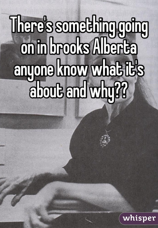 There's something going on in brooks Alberta anyone know what it's about and why??