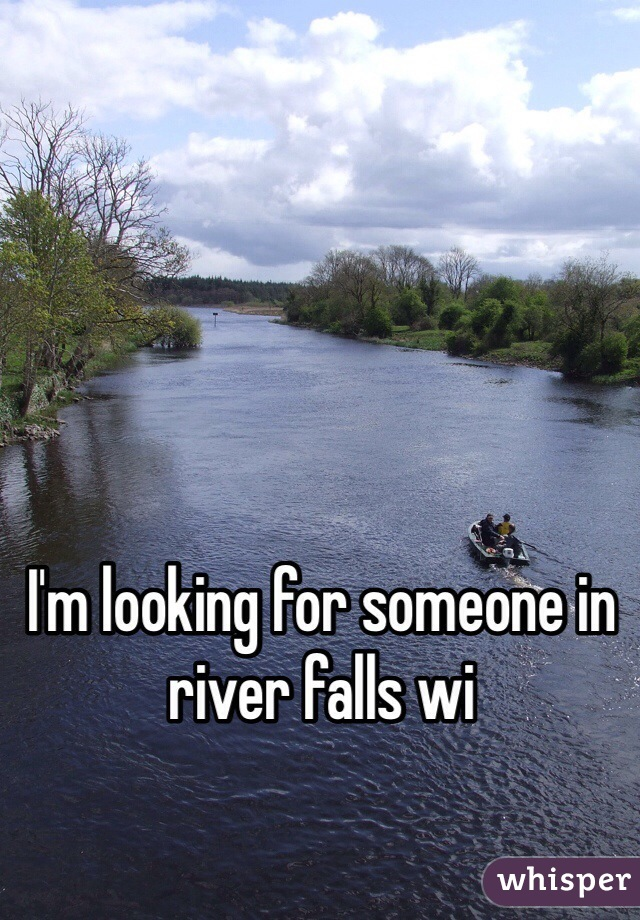I'm looking for someone in river falls wi