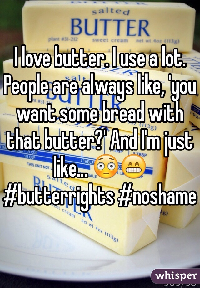 I love butter. I use a lot. People are always like, 'you want some bread with that butter?' And I'm just like... 😳😁 #butterrights #noshame