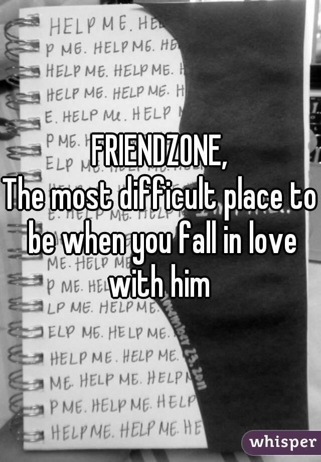 FRIENDZONE, The most difficult place to be when you fall in love with him