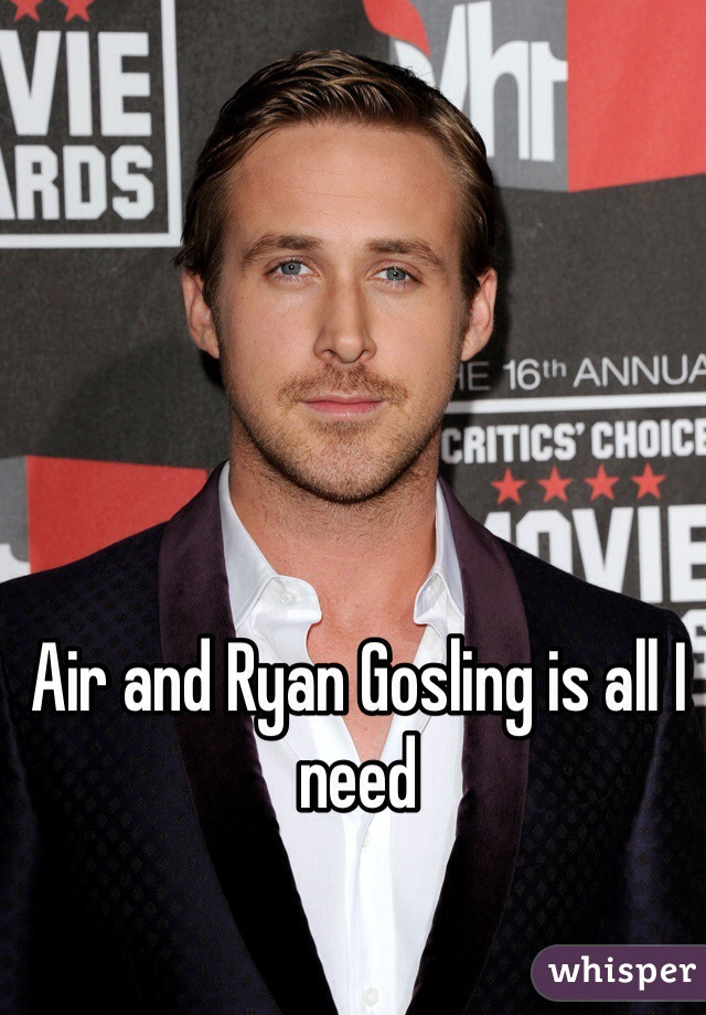 Air and Ryan Gosling is all I need