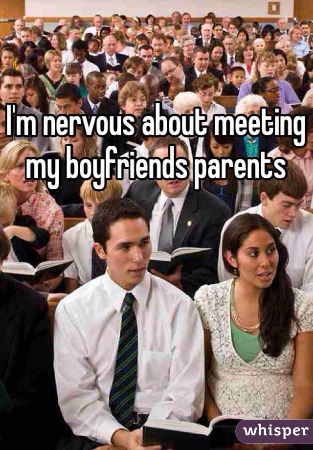 I'm nervous about meeting my boyfriends parents