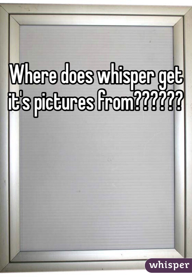 Where does whisper get it's pictures from??????