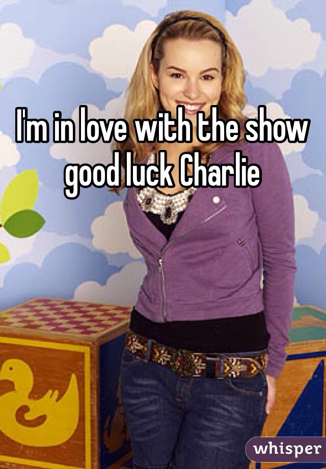 I'm in love with the show good luck Charlie