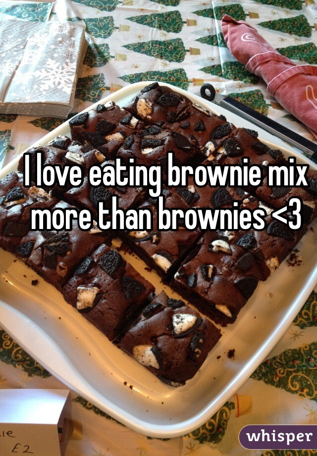 I love eating brownie mix more than brownies <3